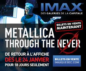 Metallica en supplémentaire au IMAX des Galeries de la Capitale!